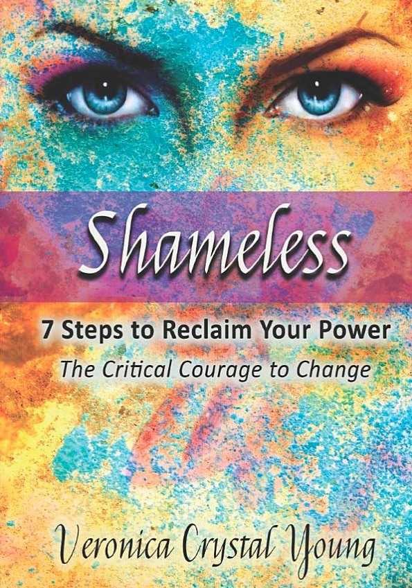 Shameless: 7 Steps to Reclaim Your Power (The Critical Courage to Change) by Veronica Crystal Young