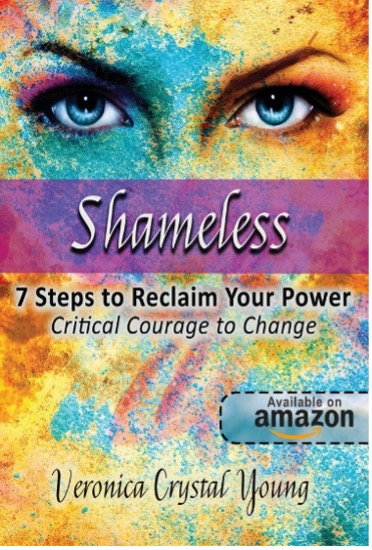 Shameless: 7 Steps to Reclaim Your Power by Veronica Crystal Young -- Available on Amazon